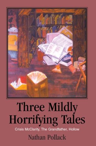 Three Mildly Horrifying Tales: Crisis McClarity, The Grandfather, Hollow