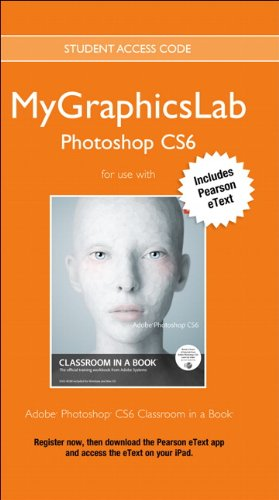 MyGraphicsLab Photoshop Course with Adobe Photoshop CS6 Classroom in a Book (Classroom in a Book (Adobe))