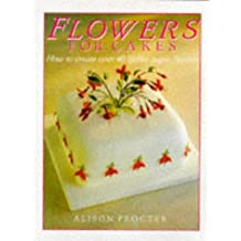 Flowers for Cakes: How to Create Over 40 Lifelike Sugar Flowers