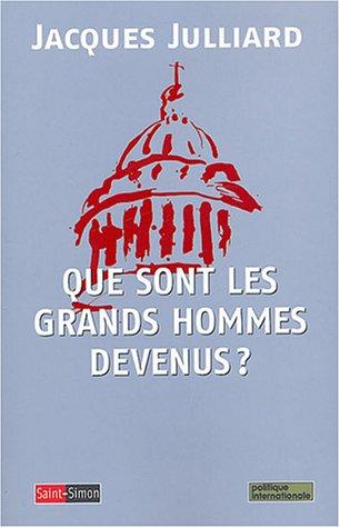 Que sont les grands hommes devenus ? : Essai sur la démocratie charismatique par Jacques Julliard