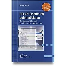EPLAN Electric P8 automatisieren: Grundlagen und Beispiele zum Erstellen von Scripten in C#. Mit sofort einsetzbaren Scripten
