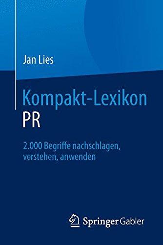 Kompakt-Lexikon PR: 2.000 Begriffe nachschlagen, verstehen, anwenden