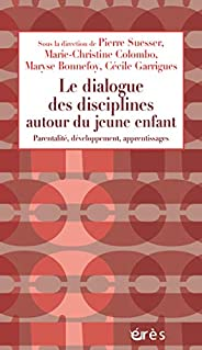 Le dialogue des disciplines autour du jeune enfant: Parentalité, développement, apprentissages (1001 et +)