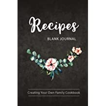 Blank Recipe Journal Creating Your Own Family Cookbook: Recipe Journal to Write in for Women, Wife, Mom/ Blank Cookbook/ Food Cookbook Design, Your ... Favorite, Personalized Recipe Book 6 x 9 inch