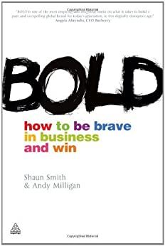 Bold: How to be Brave in Business and Win by [Smith, Shaun, Milligan, Andy]