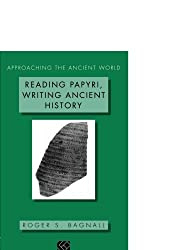Reading Papyri, Writing Ancient History (Approaching the Ancient World)
