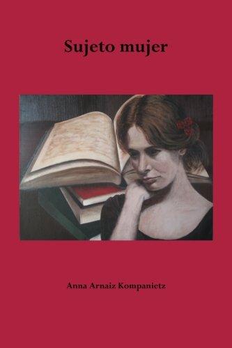 Sujeto mujer: Volume 1 (El sujeto existente mujer) por Anna Arnaiz Kompanietz