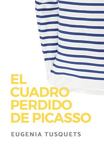 El cuadro perdido de Picasso: Crónica de la pintura que oculta un secreto de Picasso por Eugenia Tusquets