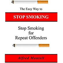 The Easy Way to Stop Smoking: Stop Smoking for Repeat Offenders (The Quit Smoking Series) (English Edition)