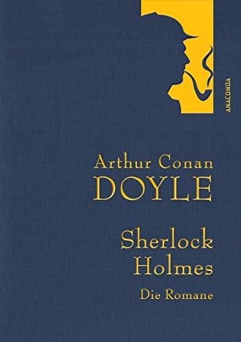 Arthur Conan Doyle: Sherlock Holmes - Die Romane: Eine Studie in Scharlachrot - Das Zeichen der Vier - Der Hund der Baskervilles - Das Tal des Grauens (Gesammelte Werke)