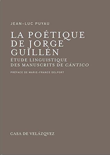 La poétique de Jorge Guillén. Étude linguistique des manuscrits de « Cántico »