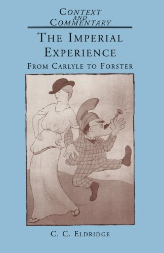 The Imperial Experience: From Carlyle to Forster (Context and Commentary)