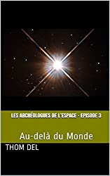 Les archéologues de l'Espace - Episode 3: Au-delà du Monde