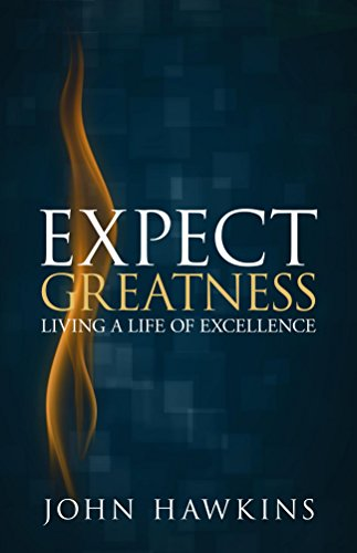 Expect Greatness: Living a Life of Excellence (English Edition) por John Hawkins