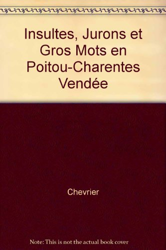 Insultes, Jurons et Gros Mots en Poitou-Charentes Vendée