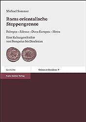 Roms orientalische Steppengrenze: Palmyra - Edessa - Dura-Europos - Hatra. Eine Kulturgeschichte von Pompeius bis Diocletian (Oriens et Occiens)