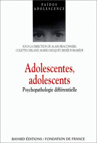 ADOLESCENTES, ADOLESCENTS. Psychopathologie différentielle par Alain Braconnier, Colette Chiland, Marie Choquet, Collectif, Renée Pomarède