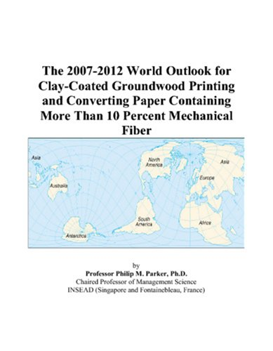 The 2007-2012 World Outlook for Clay-Coated Groundwood Printing and Converting Paper Containing More Than 10 Percent Mechanical Fiber