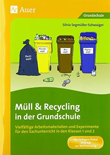 Müll und Recycling in der Grundschule: Vielfältige Arbeitsmaterialien und Experimente für den Sachunterricht in den Klassen 1 und 2