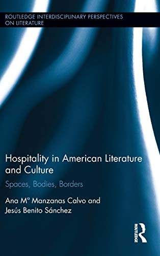 Hospitality in American Literature and Culture: Spaces, Bodies, Borders (Routledge Transnational Perspectives on American Literature)