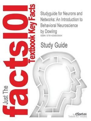 [Studyguide for Neurons and Networks: An Introduction to Behavioral Neuroscience by Dowling, ISBN 9780674004627] (By: 2nd Edition Dowling) [published: July, 2011]