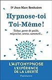 Hypnose-toi Toi-Même! - Tabac, perte de poids, migraine, sommeil... (Psychologie et développement personnel) - Format Kindle - 9782081474765 - 12,99 €