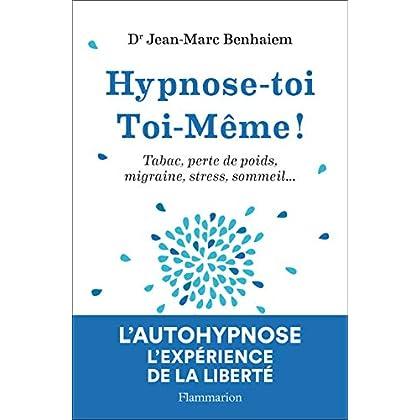 Hypnose-toi Toi-Même!: Tabac, perte de poids, migraine, sommeil... (Psychologie et développement personnel)