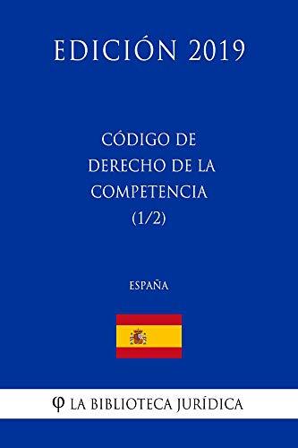 Código de Derecho de la Competencia (1/2) (España) (Edición 2019)