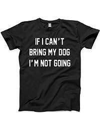 If I Can't Bring My Dog I'm Not Going - Unisex T-Shirt