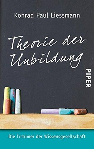 Theorie der Unbildung: Die Irrtümer der Wissensgesellschaft