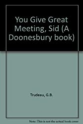 You Give Great Meeting, Sid (A Doonesbury book) by G.B. Trudeau (1984-12-01)