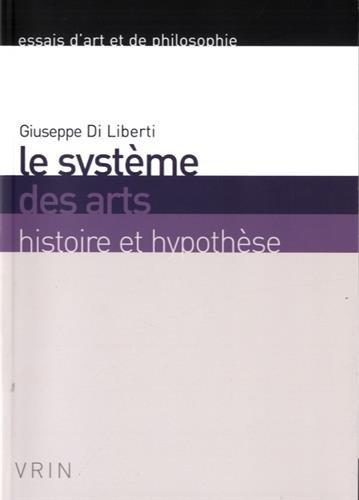 Le système des arts : Histoire et hypothèse par Giuseppe Di Liberti