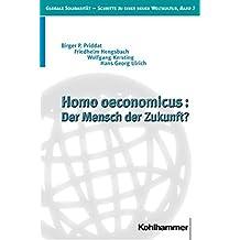 Homo oeconomicus: Der Mensch der Zukunft? (Globale Solidarität - Schritte zu einer neuen Weltkultur)