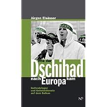 Wie der Dschihad nach Europa kam: Gotteskrieger und Geheimdienste auf dem Balkan