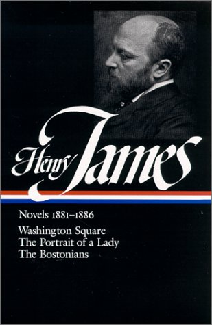 Henry James: 1881 - 1886/Washington Square : The Portrait of a Lady the Bostonians