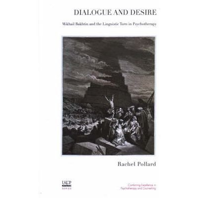 [(Dialogue and Desire: Mikhail Bakhtin and the Linguistic Turn in Psychotherapy)] [Author: Rachel Pollard] published on (August, 2008)