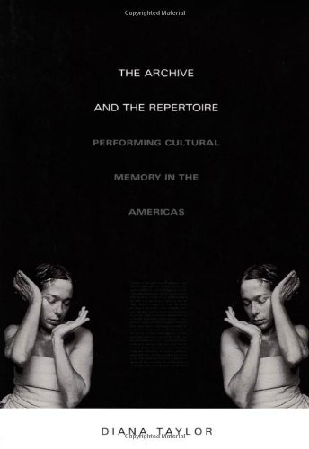 The Archive and the Repertoire: Performing Cultural Memory in the Americas: Cultural Memory and Performance in the Americas (A John Hope Franklin Center Book)