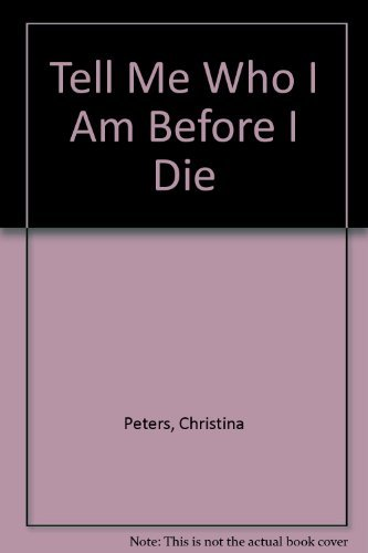 Tell Me Who I Am Before I Die by Christina Peters (1978-08-02)