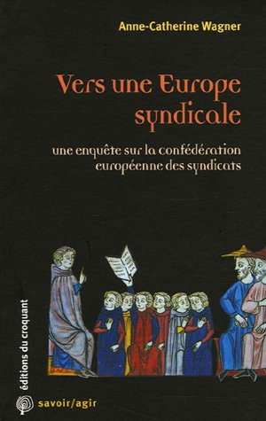 Vers une Europe syndicale : Une enqute sur la Confdration europenne des syndicats