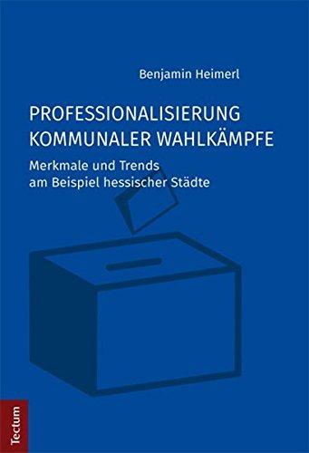 Professionalisierung kommunaler Wahlkämpfe: Merkmale und Trends am Beispiel hessischer Städte -