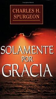 Solamente por gracia (Spanish Edition)
