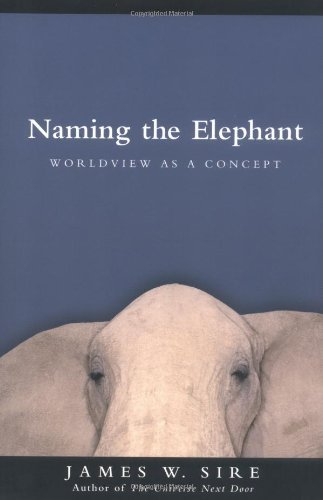 Naming the Elephant: Worldview as a Concept by James W. Sire (2004-05-06)