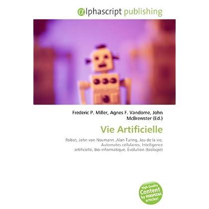 Vie Artificielle: Robot, John von Neumann ,Alan Turing, Jeu de la vie, Automates cellulaires, Intelligence artificielle, Bio-informatique, Évolution (biologie)