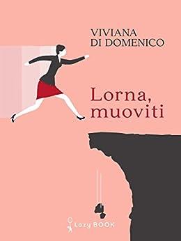 Lorna,muoviti di [Viviana Di Domenico]