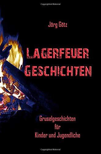 Lagerfeuer- Geschichten: Gruselgeschichten für Kinder und Jugendliche
