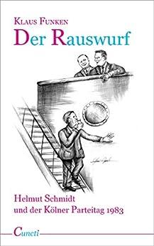Der Rauswurf - Helmut Schmidt und der Kölner Parteitag 1983 von [Funken, Klaus]