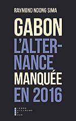 Gabon l'Alternance Manquee en 2016 de Ndong Sima Raymond
