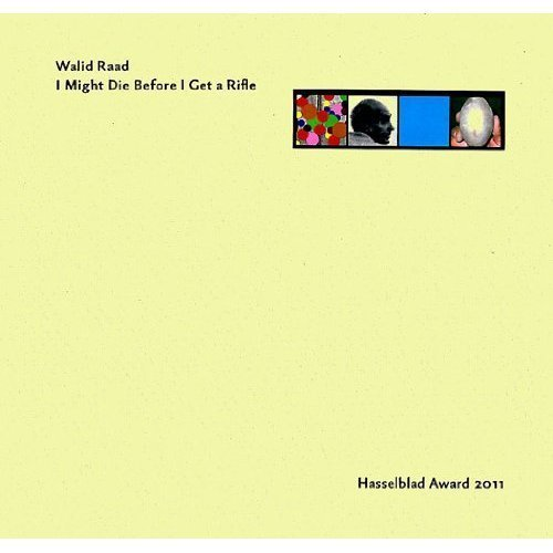 Walid Raad: I Might Die Before I Get a Rifle, Hasselblad Award 2011 by WALID RAAD (2012-01-20)