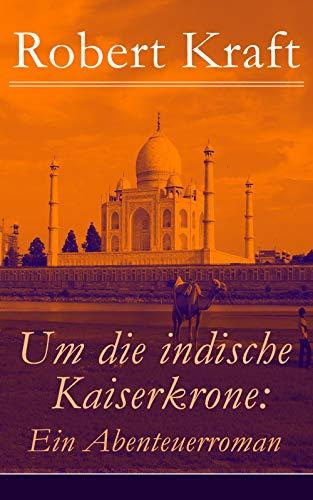 Um die indische Kaiserkrone: Ein Abenteuerroman: Das Mädchen aus der Fremde