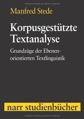 Korpusgestützte Textanalyse: Grundzüge der Ebenen-orientierten Textlinguistik (Narr Studienbücher)